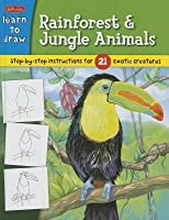 Learn to Draw Rainforest & Jungle Animals: Step-By-Step Instructions for 25 Exotic Creatures