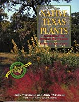 Native Texas Plants: Landscaping Region by Region (Revised)