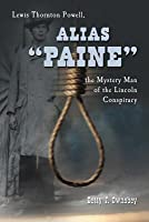 """Alias """"Paine"""": Lewis Thornton Powell, the Mystery Man of the Lincoln Conspiracy (Revised)"""