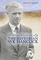 A Three-Cornered Life - The Historian WK Hancock