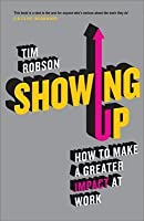Showing Up: How to Make a Greater Impact at Work