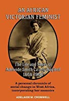 African Victorian Feminist: The Life and Times of Adelaide Smith Casely Hayford 1848-1960