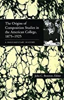 The Origins of Composition Studies in the American College, 1875 1925: A Documentary History