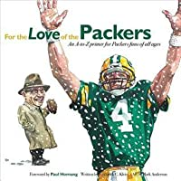 For the Love of the Packers: An A-To-Z Primer for Packers Fans of All Ages