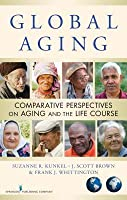 Global Aging: Comparative Perspectives on Aging and the Life Course: Comparative Perspectives on Aging and the Life Course