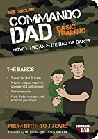 Commando Dad: Basic Training: How to Be an Elite Dad or Carer from Birth to Three Years