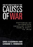 Introduction to the Causes of War: Patterns of Interstate Conflict from World War I to Iraq