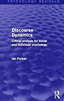 Discourse Dynamics: Critical Analysis for Social and Individual Psychology