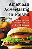 American Advertising in Poland: A Study of Cultural Interactions Since 1990