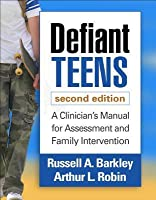 Defiant Teens, Second Edition: A Clinician's Manual for Assessment and Family Intervention (Revised)