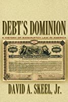 Debt's Dominion: A History of Bankruptcy Law in America (Revised)