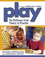 Play: The Pathway from Theory to Practice (Revised)