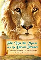Lion Mouse and the Dawn Treader: Spiritual Lessons from C.S. Lewis's Narnia