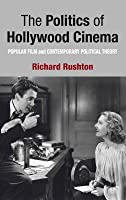 Politics of Hollywood Cinema: Popular Film and Contemporary Political Theory