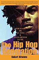 Hip-Hop Generation: Young Blacks and the Crisis in African-American Culture