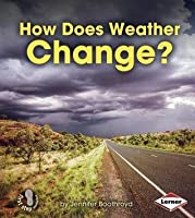 How Does Weather Change? (First Step Nonfiction: Let's Watch the Weather)