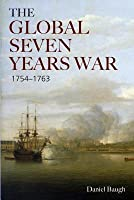 Global Seven Years War 1754-1763: Britain and France in a Great Power Contest