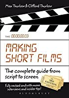 Making Short Films, Third Edition: The Complete Guide from Script to Screen (Revised)