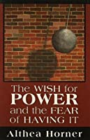 Wish for Power and the Fear of Having It (Master Work Series)