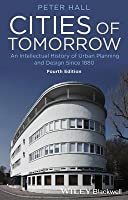 Cities of Tomorrow: An Intellectual History of Urban Planning and Design Since 1880 (Revised)