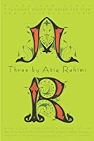 Three by Atiq Rahimi: Earth and Ashes, a Thousand Rooms of Dream and Fear, the Patience Stone (Revised)