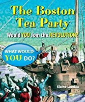 Boston Tea Party: Would You Join the Revolution?