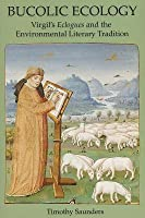 Bucolic Ecology: Virgil's Eclogues and the Environmental Literary Tradition