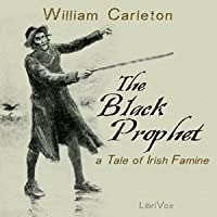 The Black Prophet: A Tale of the Irish Famine 1847