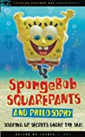 SpongeBob Square Pants and Philosophy: soaking up secrets under the sea!g up the