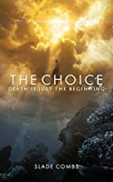The Choice: Death Is Just The Beginning
