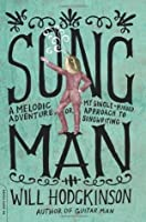 Song Man: A Melodic Adventure, or, My Single-Minded Approach to Songwriting