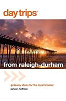 Day Trips(r) from Raleigh-Durham: Getaway Ideas for the Local Traveler