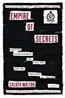 Empire of Secrets: British Intelligence in the Cold War and the Twilight of Empire
