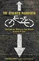 The Cyclist's Manifesto: The Case for Riding on Two Wheels Instead of Four