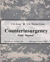 The United States Army and the United States Marine Corps Counterinsurgency Field Manual