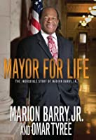 Mayor for Life: The Incredible Story of Marion Barry, Jr.