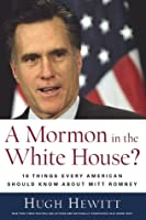 A Mormon in the White House?: 10 Things Every Conservative Should Know About Mitt Romney