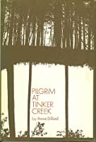 PILGRIM AT TINKER CREEK By ANNIE DILLARD 1974 first edition