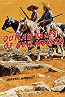 Outlaw Tales of New Mexico: True Stories of the Land of Enchantment's Most Infamous Crooks, Culprits, and Cutthroats