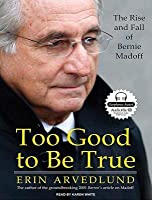 Too Good to Be True: The Rise and Fall of Bernie Madoff