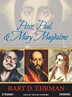 Peter, Paul & Mary Magdalene: The Followers of Jesus in History & Legend