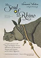 Soul of the Rhino: A Nepali Adventure with Kings and Elephant Drivers, Billionaires and Bureaucrats, Shamans and Scientists and the Indian Rhinoceros