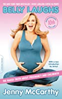 Belly Laughs: The Naked Truth about Pregnancy and Childbirth, 10th anniversary edition