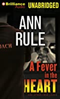 A Fever in the Heart: Ann Rule's Crime Files Volume 3