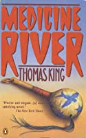 """a book report on medicine river a novel by thomas king A closer look at """"medicine river"""" and equus"""" books are identity fond or  characters are out to lunch the novel """"medicine river"""", by thomas king is a  story."""