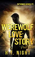 Werewolf Love Story: Part One (Entwined Series #1)