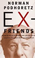 Ex-Friends: Falling Out with Allen Ginsburg, Lionel and Diana Trilling, Lillian Hellman, Hannah Arendt and Norman Mailer