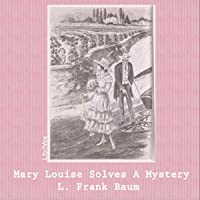 Mary Louise Solves a Mystery (Bluebird Books, #3) (Librivox Audiobook)