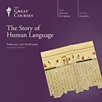 The Story of Human Language (The Great Courses: Linguistics Lecture)