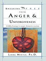 Breaking Free from Anger & Unforgiveness: A Biblical Strategy to Conquer Destructive Reactions